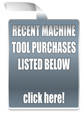 RECENT MACHINE TOOL PURCHASES LISTED BELOW  click here!
